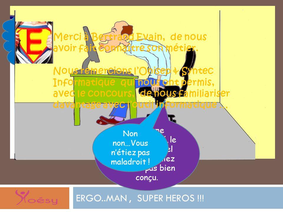 ERGO..MAN, SUPER HEROS !!! Cet ergonome… Cet ERGOMAN.. Mon héros ! En terme dutilisabilité, le site sur lequel vous travailliez nétait pas bien conçu.