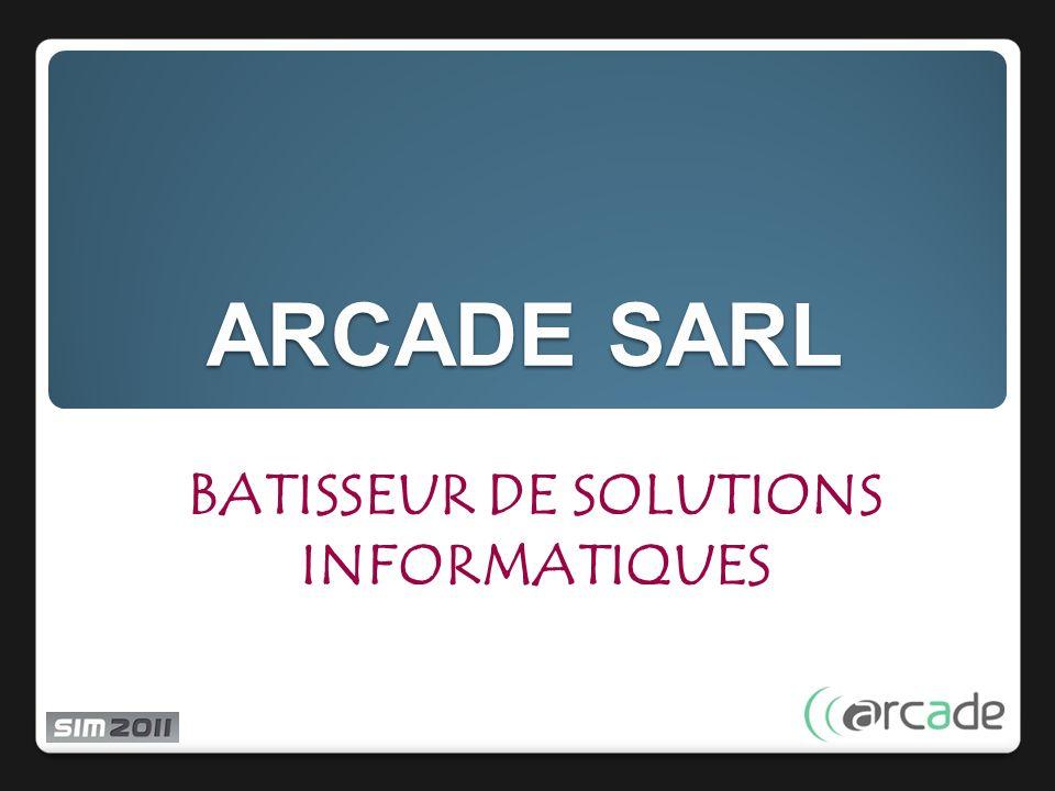 ARCADE SARL BATISSEUR DE SOLUTIONS INFORMATIQUES