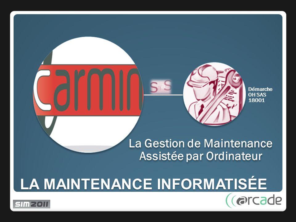 LA MAINTENANCE INFORMATISÉE La Gestion de Maintenance Assistée par Ordinateur Démarche OH SAS 18001