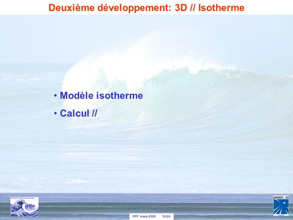 PPF mars 2006 19/24 Modèle isotherme Calcul // Deuxième développement: 3D // Isotherme