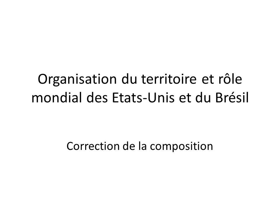 Organisation du territoire et rôle mondial des Etats-Unis et du Brésil Correction de la composition