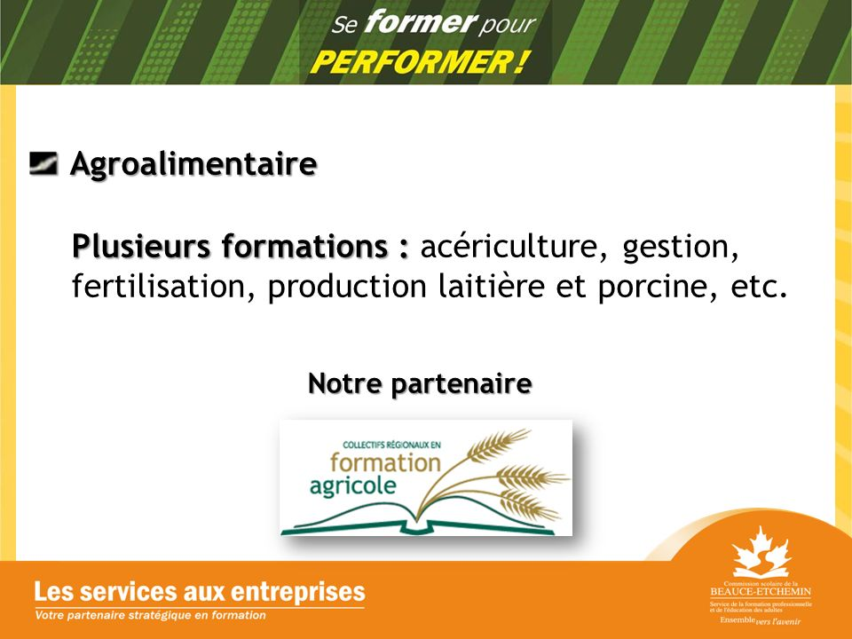 Agroalimentaire Agroalimentaire Plusieurs formations : Plusieurs formations : acériculture, gestion, fertilisation, production laitière et porcine, etc.