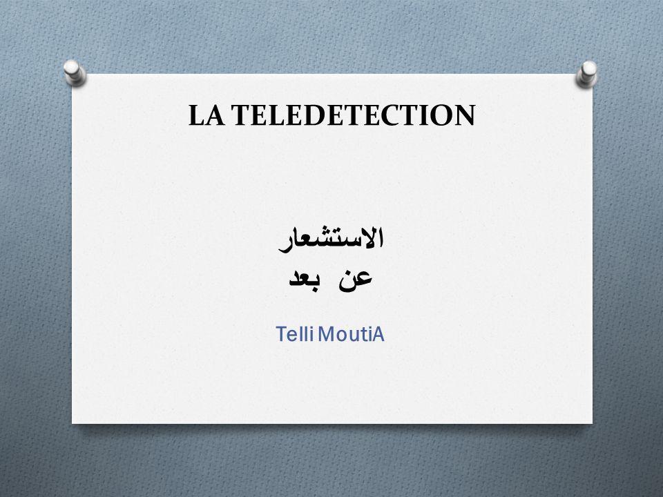 LA TELEDETECTION Telli MoutiA الاستشعار عن بعد