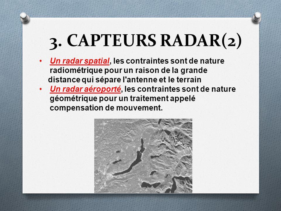3. CAPTEURS RADAR(2) Un radar spatial, les contraintes sont de nature radiométrique pour un raison de la grande distance qui sépare l'antenne et le te