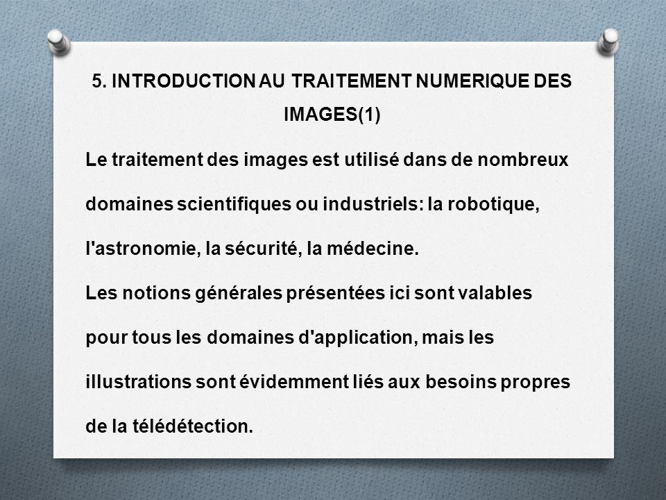 5. INTRODUCTION AU TRAITEMENT NUMERIQUE DES IMAGES(1) Le traitement des images est utilisé dans de nombreux domaines scientifiques ou industriels: la