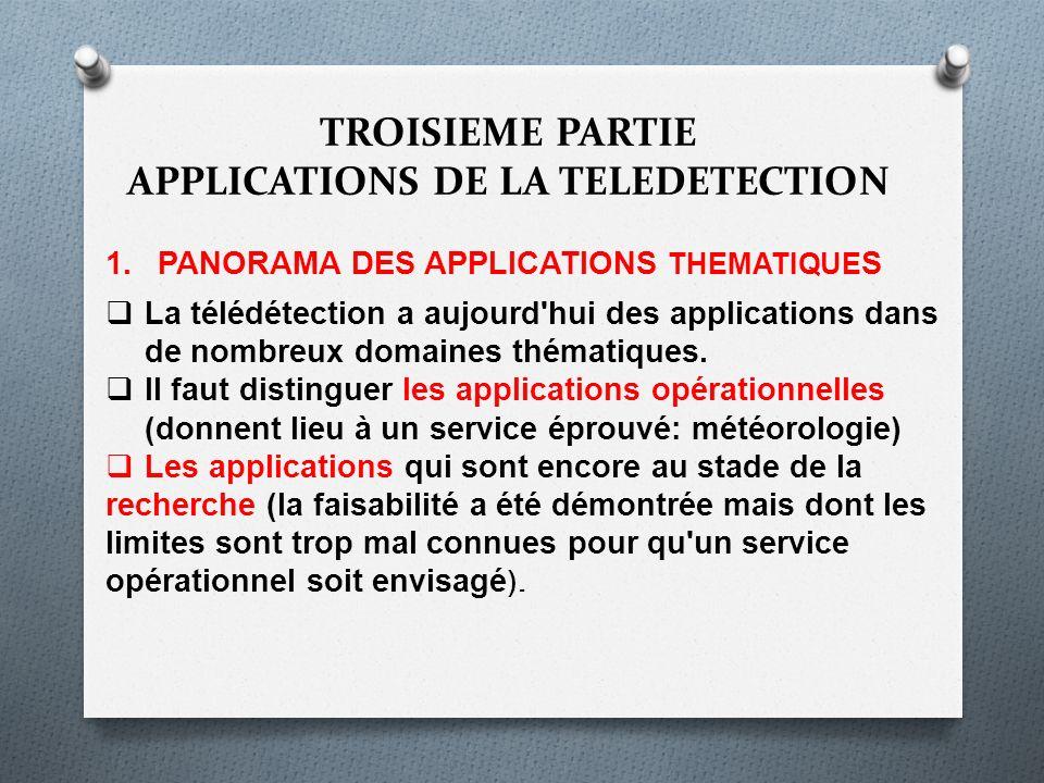 1.PANORAMA DES APPLICATIONS THEMATIQUE S La télédétection a aujourd'hui des applications dans de nombreux domaines thématiques. Il faut distinguer les