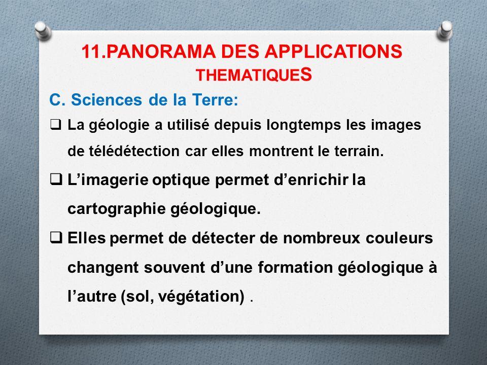 C. Sciences de la Terre: La géologie a utilisé depuis longtemps les images de télédétection car elles montrent le terrain. Limagerie optique permet de