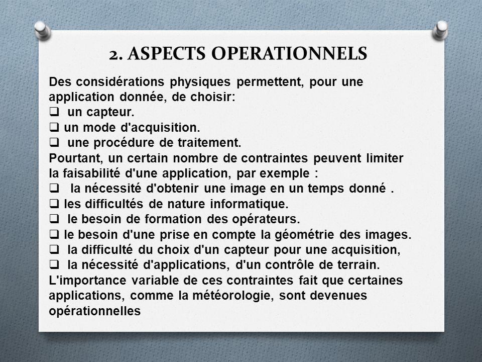 2. ASPECTS OPERATIONNELS Des considérations physiques permettent, pour une application donnée, de choisir: un capteur. un mode d'acquisition. une proc
