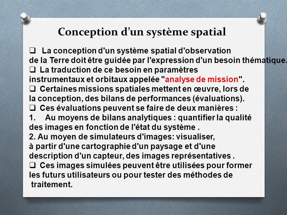 Conception dun système spatial La conception d'un système spatial d'observation de la Terre doit être guidée par l'expression d'un besoin thématique.