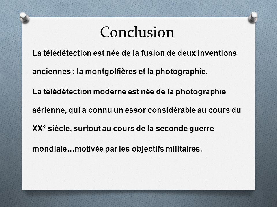 Conclusion La télédétection est née de la fusion de deux inventions anciennes : la montgolfières et la photographie. La télédétection moderne est née