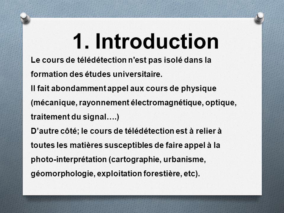 1.Introduction Le cours de télédétection n'est pas isolé dans la formation des études universitaire. Il fait abondamment appel aux cours de physique (
