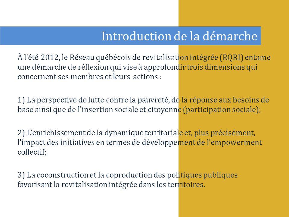 À l été 2012, le Réseau québécois de revitalisation intégrée (RQRI) entame une démarche de réflexion qui vise à approfondir trois dimensions qui concernent ses membres et leursactions : 1) La perspective de lutte contre la pauvreté, de la réponse aux besoins de base ainsi que de linsertion sociale et citoyenne (participation sociale); 2) Lenrichissement de la dynamique territoriale et, plus précisément, limpact des initiatives en termes de développement de lempowerment collectif; 3) La coconstruction et la coproduction des politiques publiques favorisant la revitalisation intégrée dans les territoires.