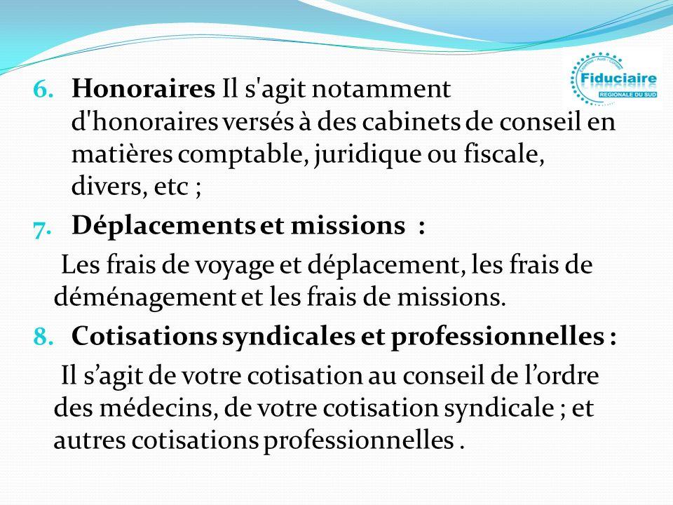 6. Honoraires Il s'agit notamment d'honoraires versés à des cabinets de conseil en matières comptable, juridique ou fiscale, divers, etc ; 7. Déplacem