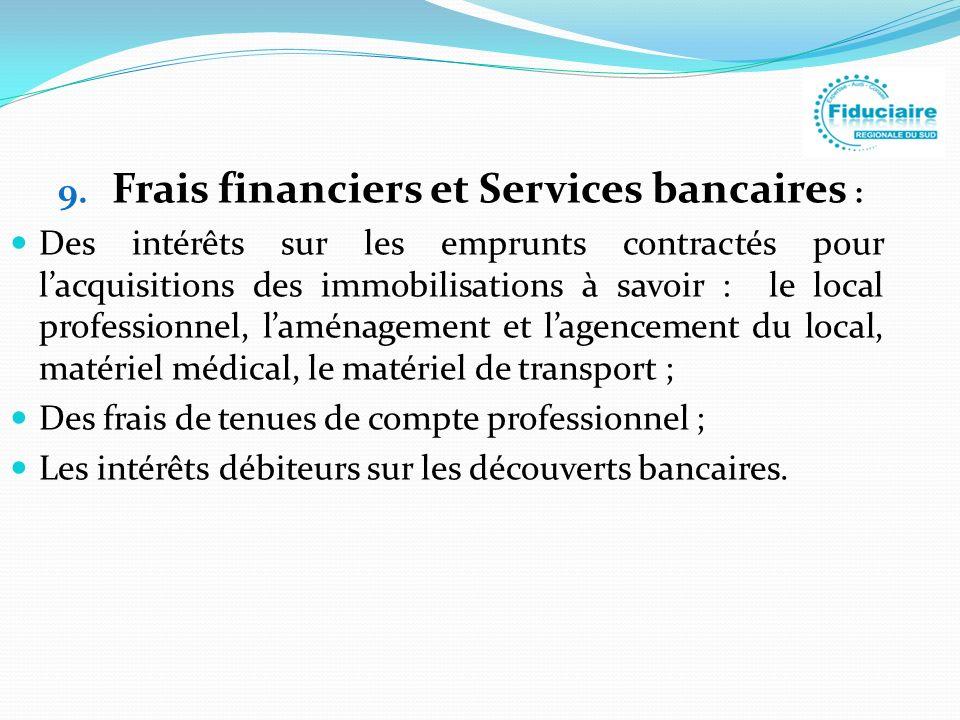 9. Frais financiers et Services bancaires : Des intérêts sur les emprunts contractés pour lacquisitions des immobilisations à savoir : le local profes