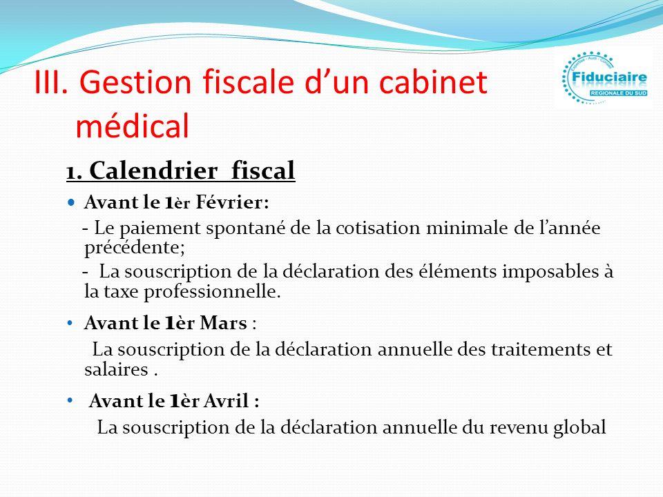 III. Gestion fiscale dun cabinet médical 1. Calendrier fiscal Avant le 1 èr Février: - Le paiement spontané de la cotisation minimale de lannée précéd