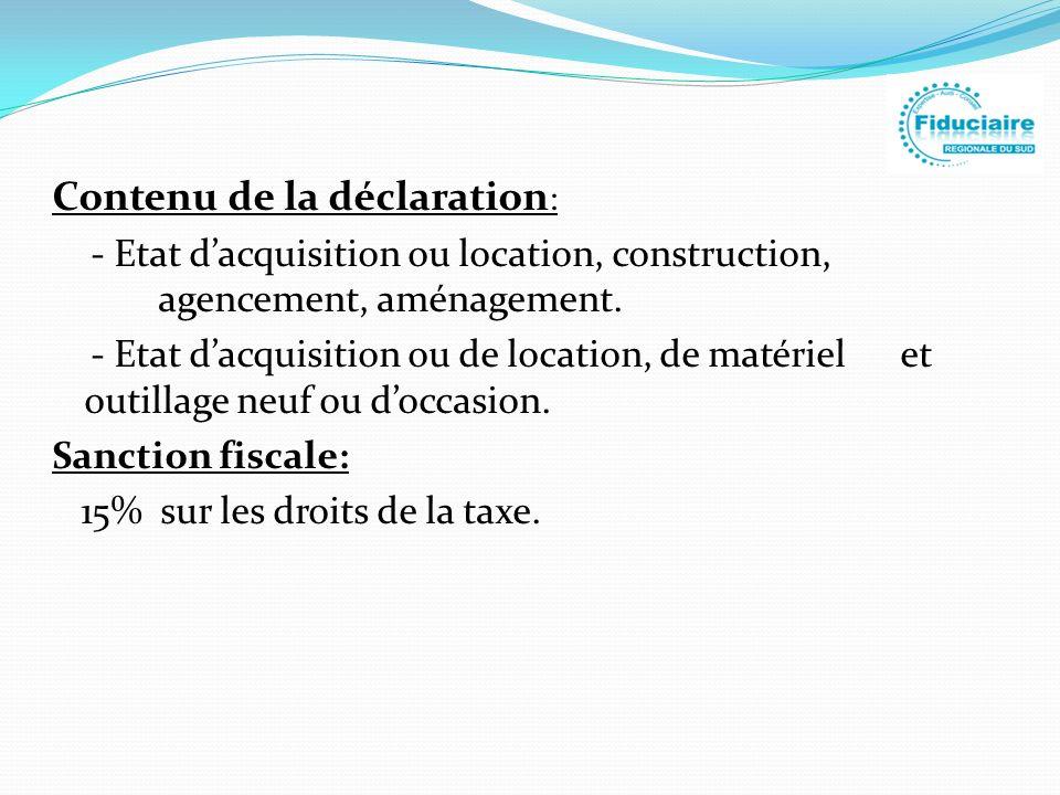 Contenu de la déclaration : - Etat dacquisition ou location, construction, agencement, aménagement. - Etat dacquisition ou de location, de matériel et