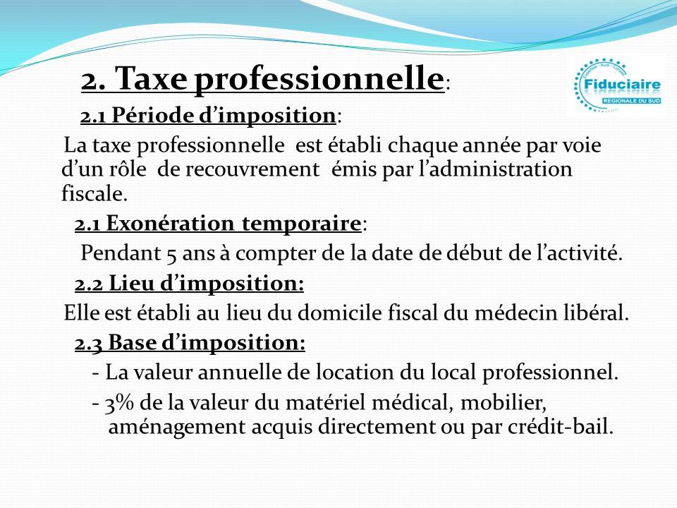 2. Taxe professionnelle : 2.1 Période dimposition: La taxe professionnelle est établi chaque année par voie dun rôle de recouvrement émis par ladminis