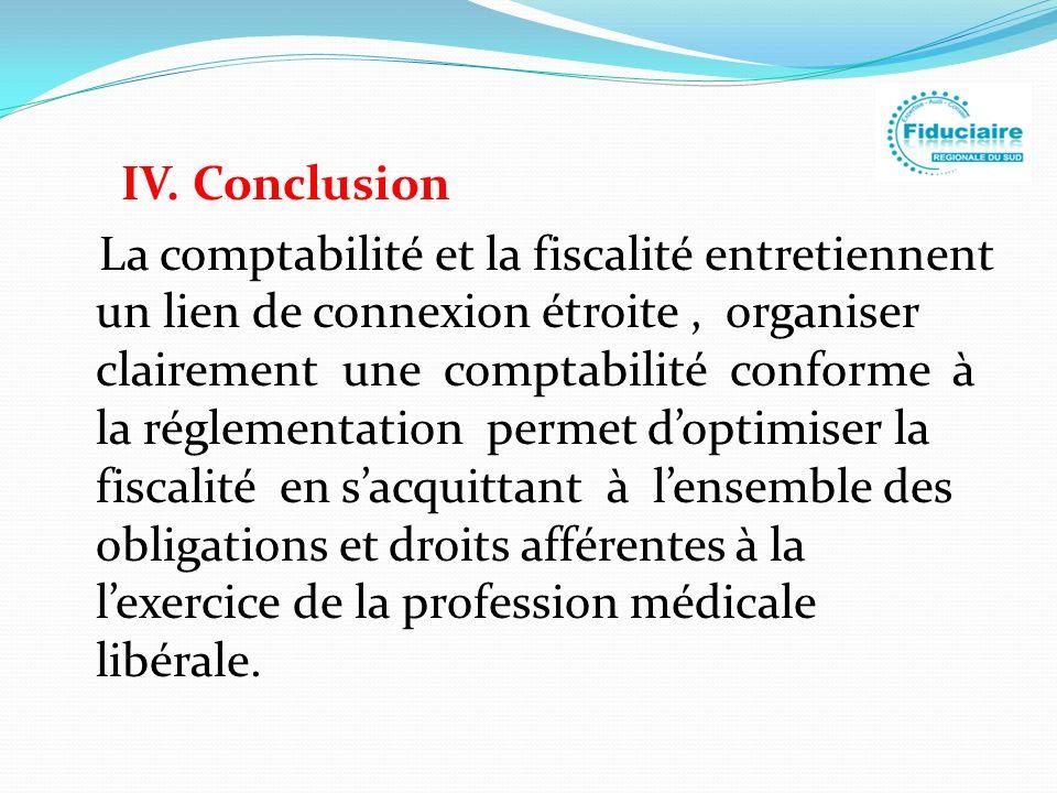 IV. Conclusion La comptabilité et la fiscalité entretiennent un lien de connexion étroite, organiser clairement une comptabilité conforme à la régleme