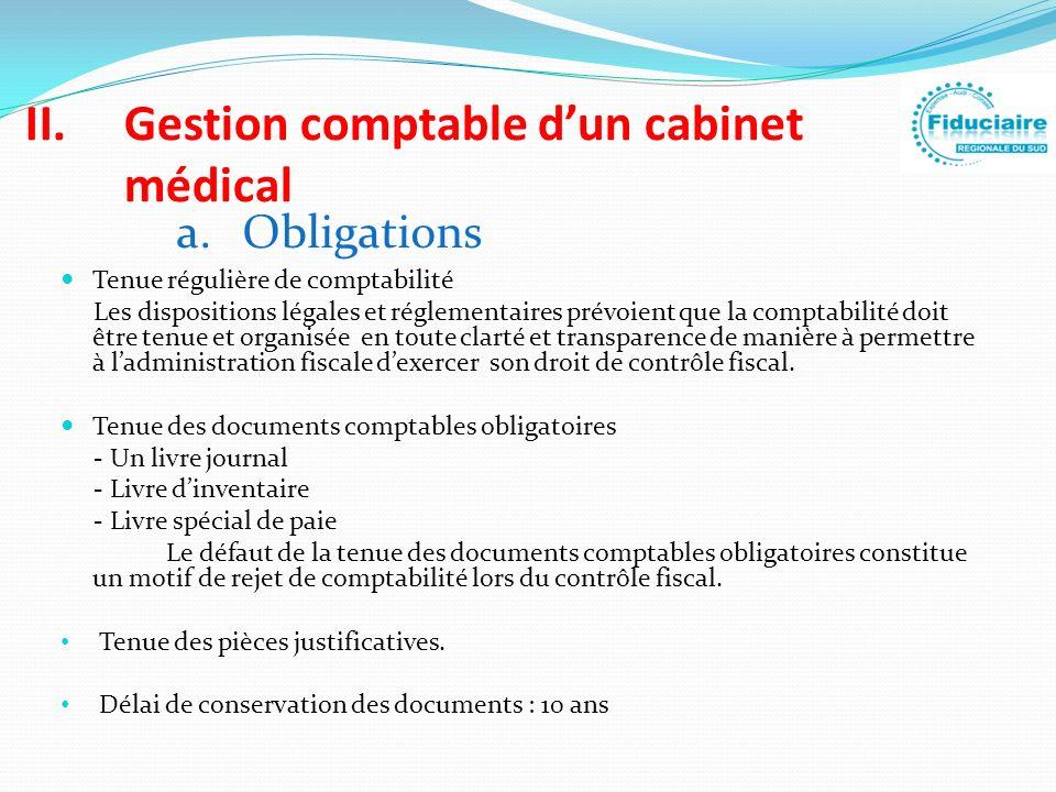 II.Gestion comptable dun cabinet médical Tenue régulière de comptabilité Les dispositions légales et réglementaires prévoient que la comptabilité doit