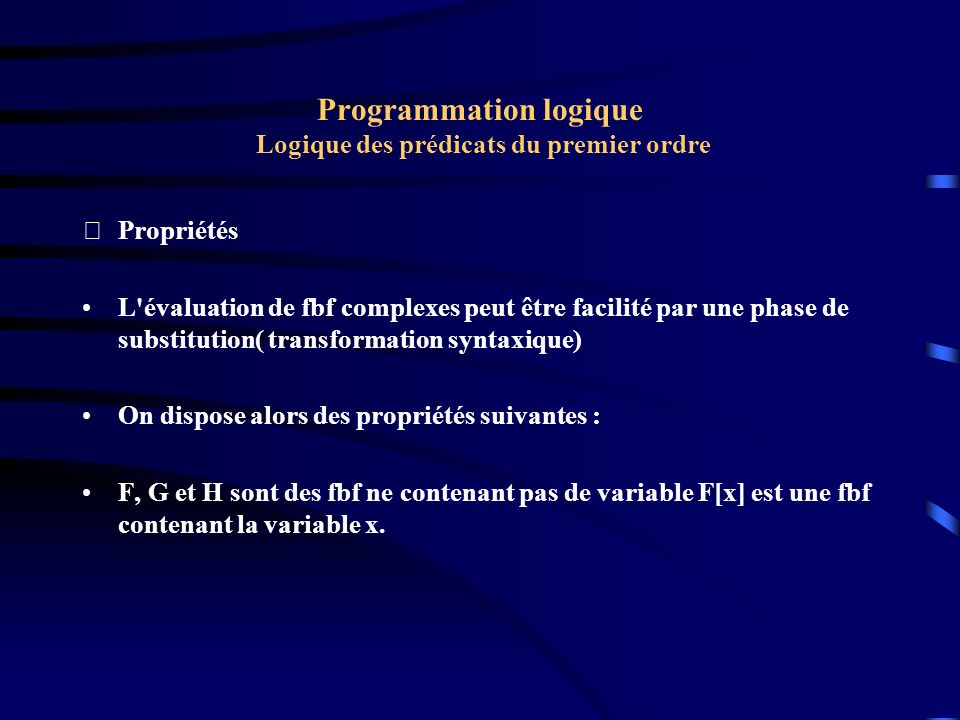 Programmation logique Logique des prédicats du premier ordre Propriétés L'évaluation de fbf complexes peut être facilité par une phase de substitutio