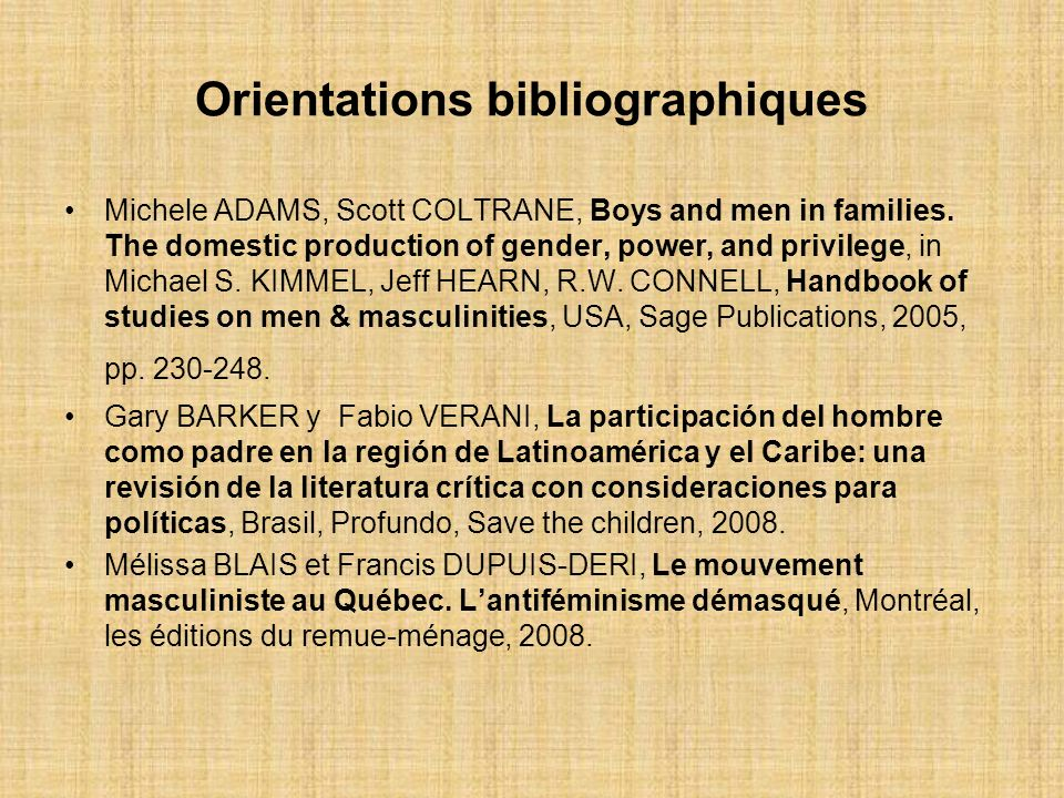 Orientations bibliographiques Michele ADAMS, Scott COLTRANE, Boys and men in families. The domestic production of gender, power, and privilege, in Mic