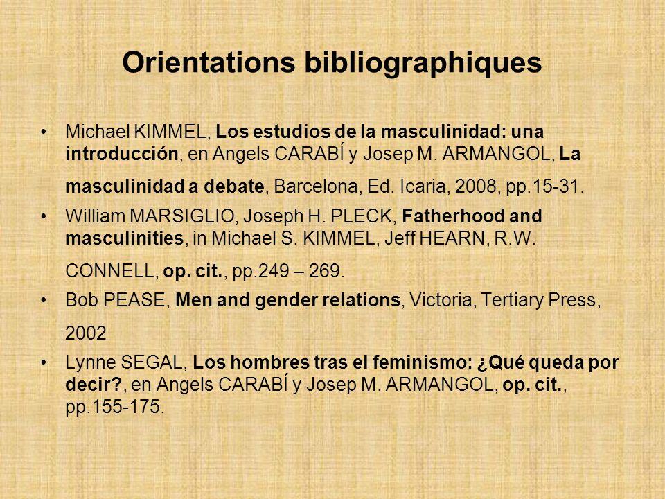 Orientations bibliographiques Michael KIMMEL, Los estudios de la masculinidad: una introducción, en Angels CARABÍ y Josep M. ARMANGOL, La masculinidad