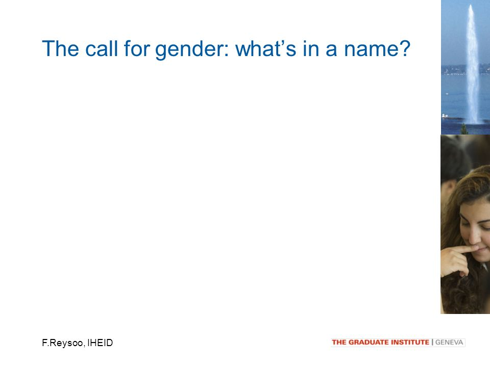 F.Reysoo, IHEID The call for gender: whats in a name