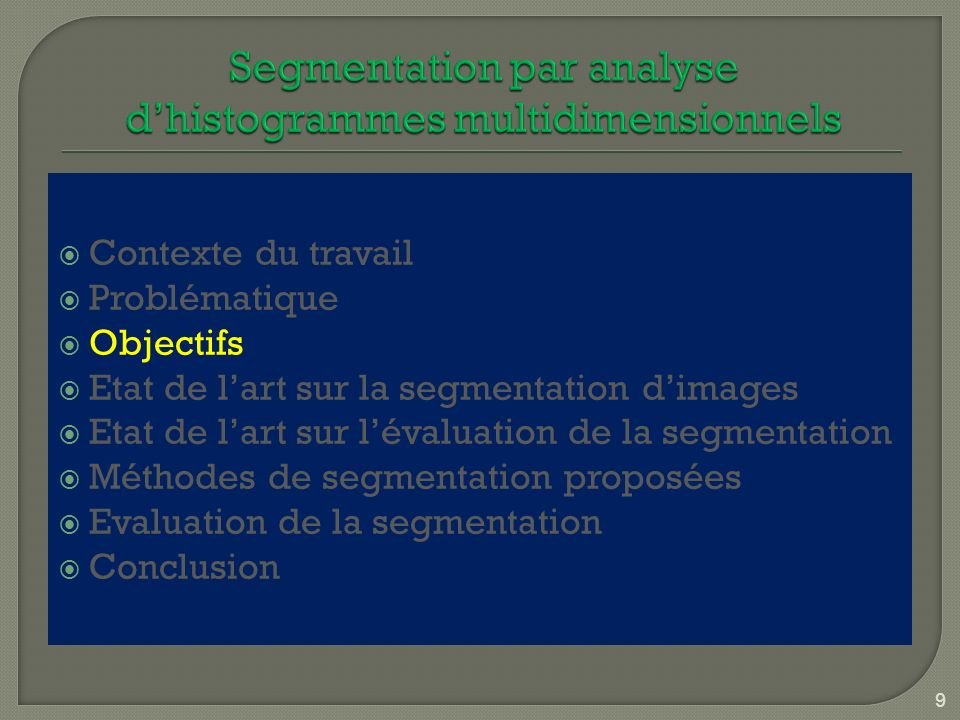 PLAN Contexte du travail Objectifs Problématique Généralités Etat de lart Méthodes de segmentation proposées Evaluation de la segmentation Conclusion 110