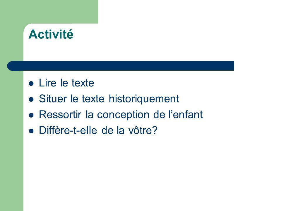 Activité Lire le texte Situer le texte historiquement Ressortir la conception de lenfant Diffère-t-elle de la vôtre?