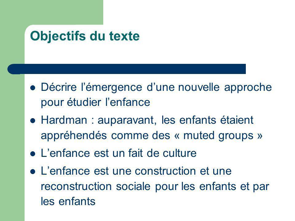 Objectifs du texte Décrire lémergence dune nouvelle approche pour étudier lenfance Hardman : auparavant, les enfants étaient appréhendés comme des « m
