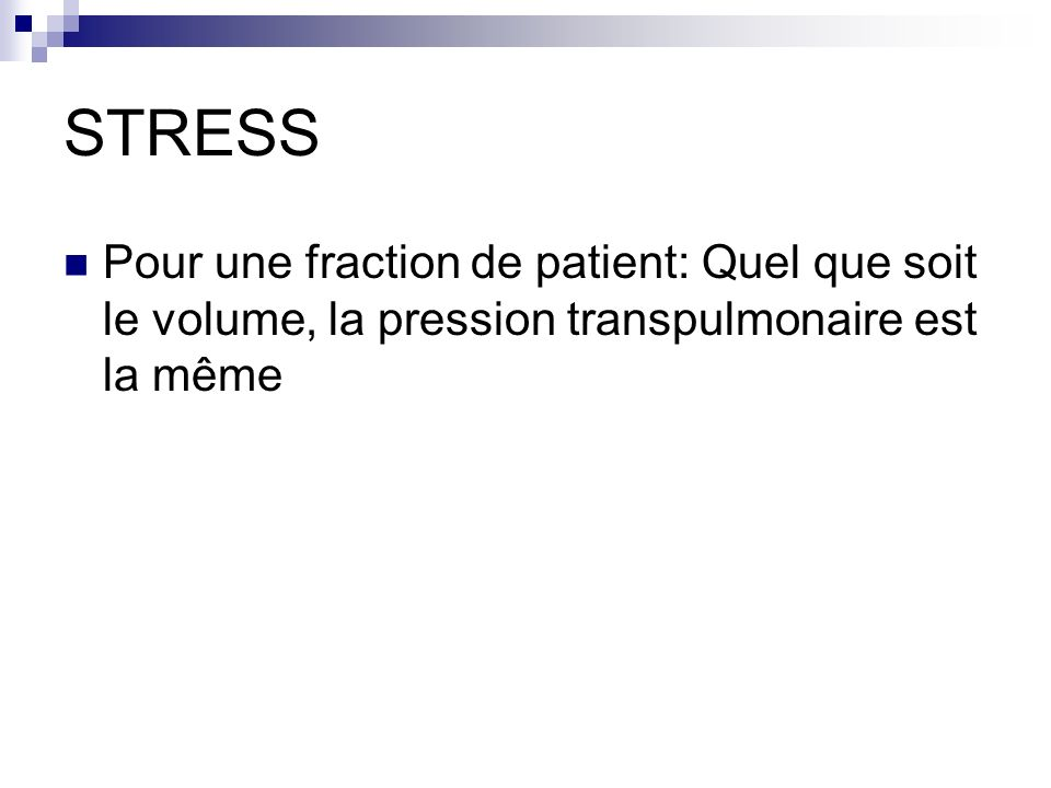 STRESS Pour une fraction de patient: Quel que soit le volume, la pression transpulmonaire est la même
