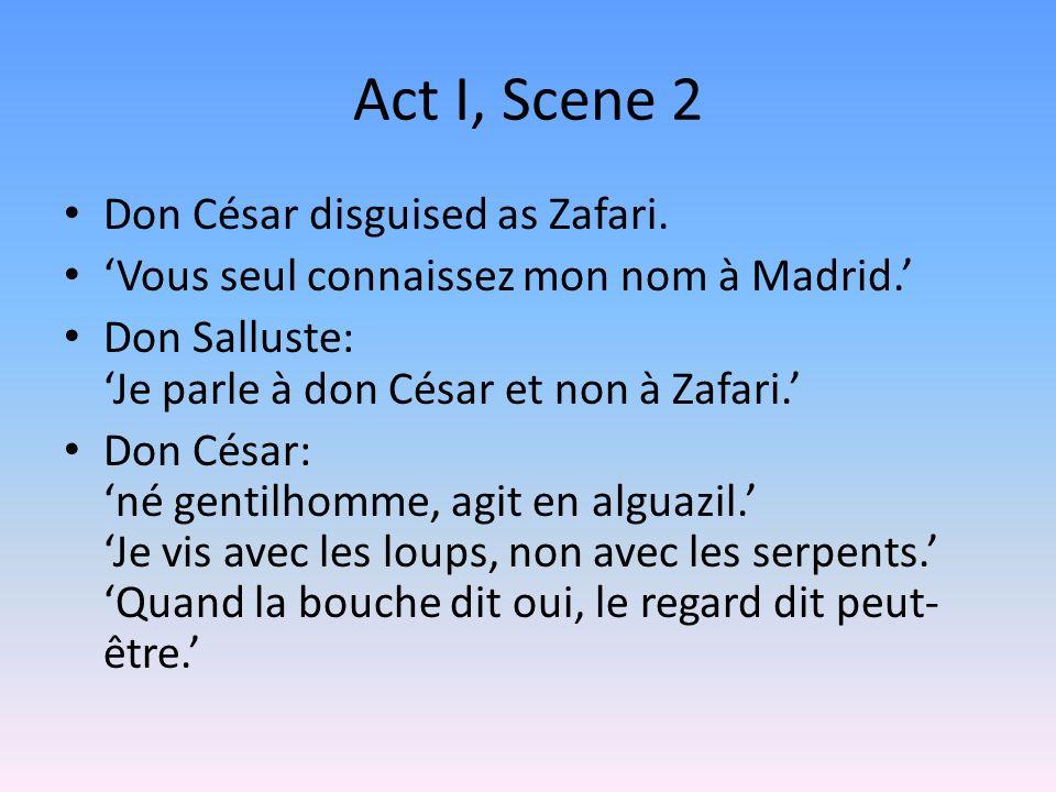Act I, Scene 2 Don César disguised as Zafari. Vous seul connaissez mon nom à Madrid.