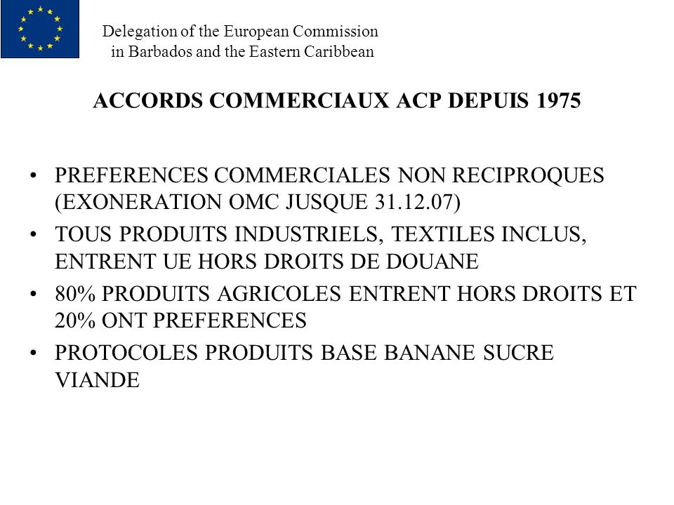 Delegation of the European Commission in Barbados and the Eastern Caribbean ACCORDS COMMERCIAUX ACP DEPUIS 1975 PREFERENCES COMMERCIALES NON RECIPROQU