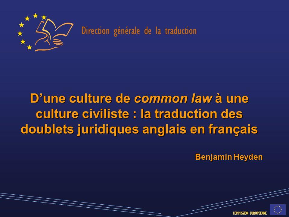 COMMISSION EUROPÉENNE Direction générale de la traduction COMMISSION EUROPÉENNE Dune culture de common law à une culture civiliste : la traduction des