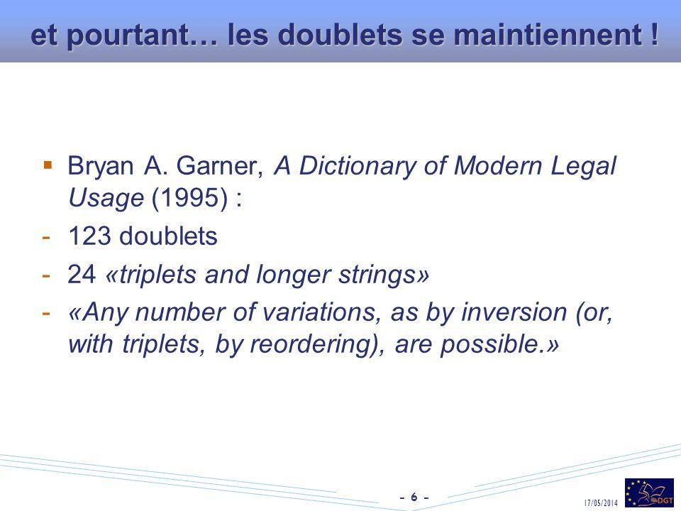 - 6 - 17/05/2014 et pourtant… les doublets se maintiennent ! Bryan A. Garner, A Dictionary of Modern Legal Usage (1995) : -123 doublets -24 «triplets