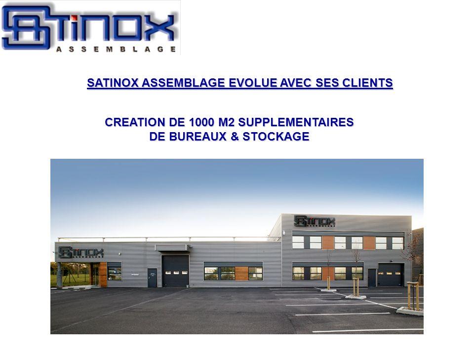 CREATION DE 1000 M2 SUPPLEMENTAIRES DE BUREAUX & STOCKAGE SATINOX ASSEMBLAGE EVOLUE AVEC SES CLIENTS SATINOX ASSEMBLAGE EVOLUE AVEC SES CLIENTS