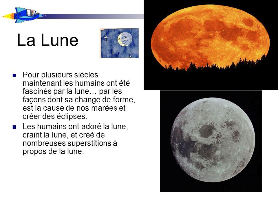 La Lune Pour plusieurs siècles maintenant les humains ont été fascinés par la lune… par les façons dont sa change de forme, est la cause de nos marées