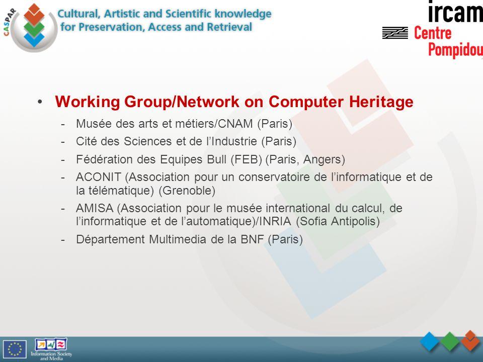 Working Group/Network on Computer Heritage -Musée des arts et métiers/CNAM (Paris) -Cité des Sciences et de lIndustrie (Paris) -Fédération des Equipes