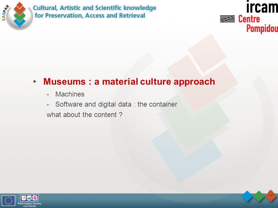 Museums : a material culture approach -Machines -Software and digital data : the container what about the content