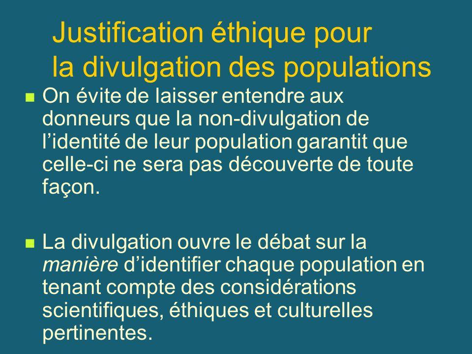Justification éthique pour la divulgation des populations On évite de laisser entendre aux donneurs que la non-divulgation de lidentité de leur popula