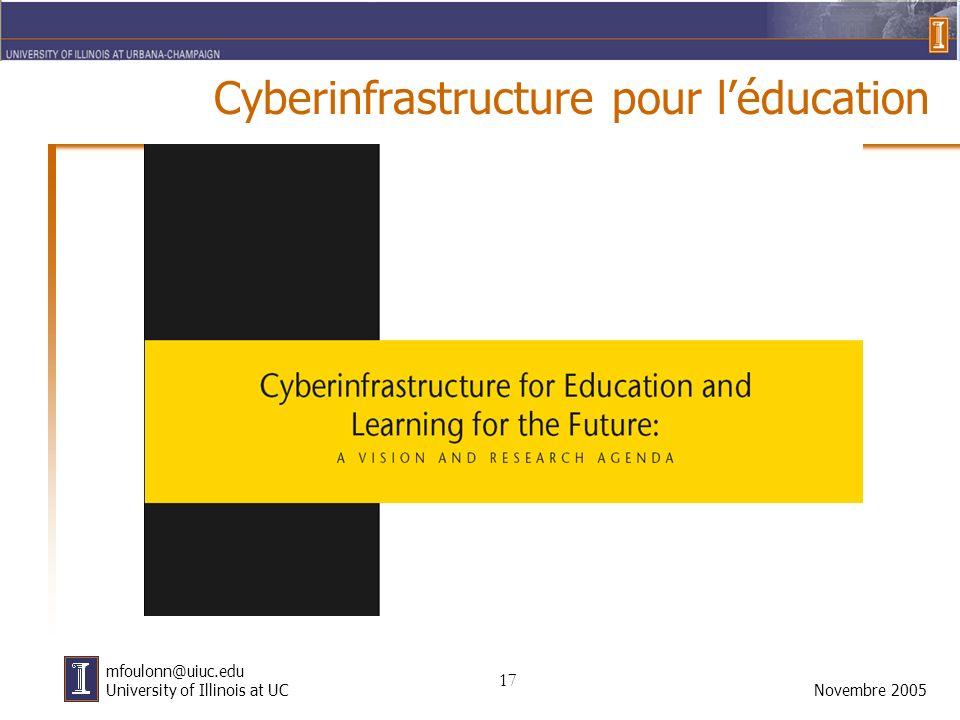 17 Novembre 2005 mfoulonn@uiuc.edu University of Illinois at UC Cyberinfrastructure pour léducation