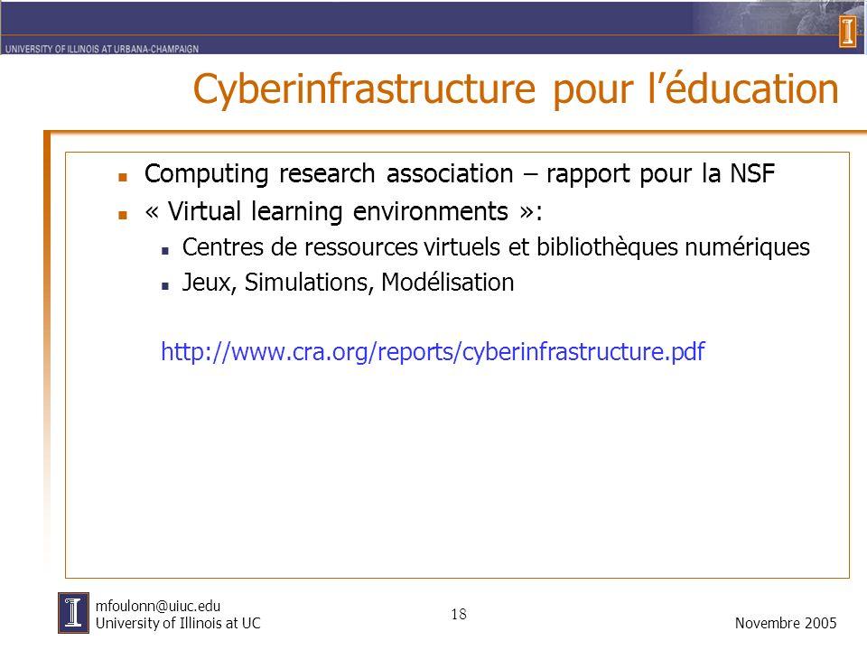 18 Novembre 2005 mfoulonn@uiuc.edu University of Illinois at UC Cyberinfrastructure pour léducation Computing research association – rapport pour la N