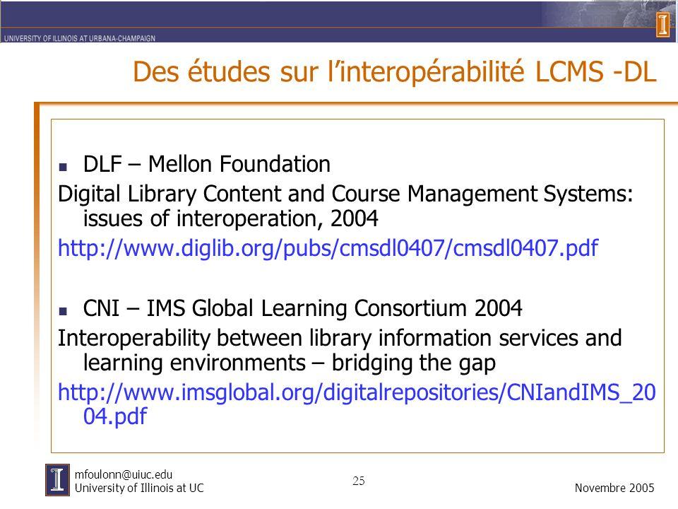 25 Novembre 2005 mfoulonn@uiuc.edu University of Illinois at UC Des études sur linteropérabilité LCMS -DL DLF – Mellon Foundation Digital Library Cont