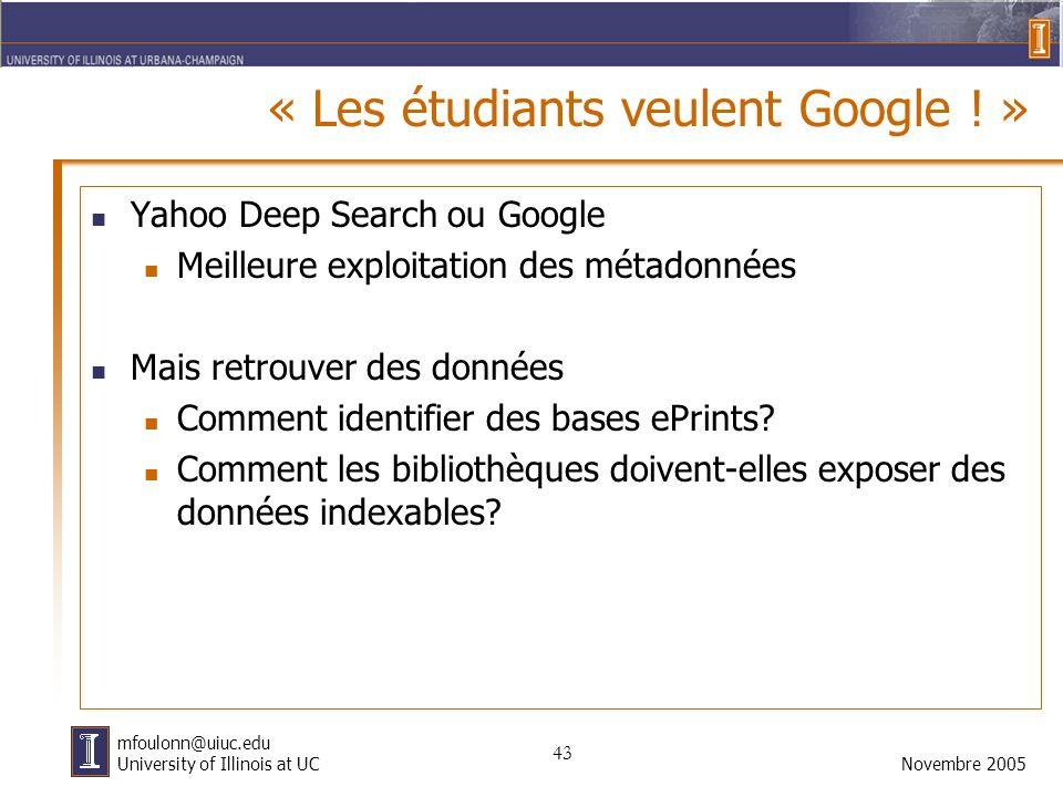 43 Novembre 2005 mfoulonn@uiuc.edu University of Illinois at UC « Les étudiants veulent Google ! » Yahoo Deep Search ou Google Meilleure exploitation