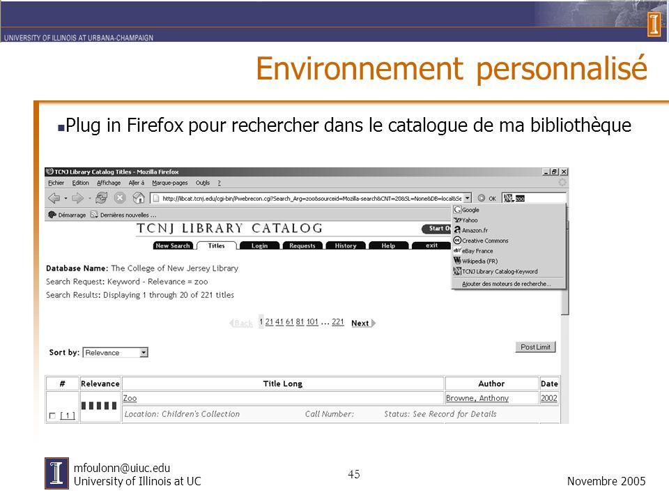 45 Novembre 2005 mfoulonn@uiuc.edu University of Illinois at UC Environnement personnalisé Plug in Firefox pour rechercher dans le catalogue de ma bibliothèque