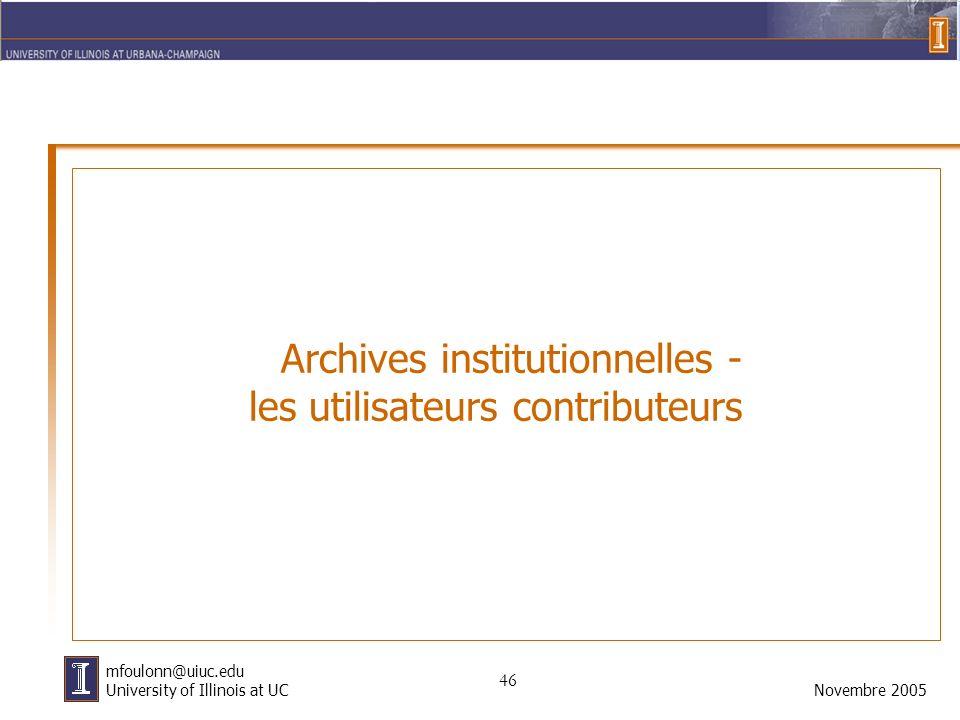 46 Novembre 2005 mfoulonn@uiuc.edu University of Illinois at UC Archives institutionnelles - les utilisateurs contributeurs
