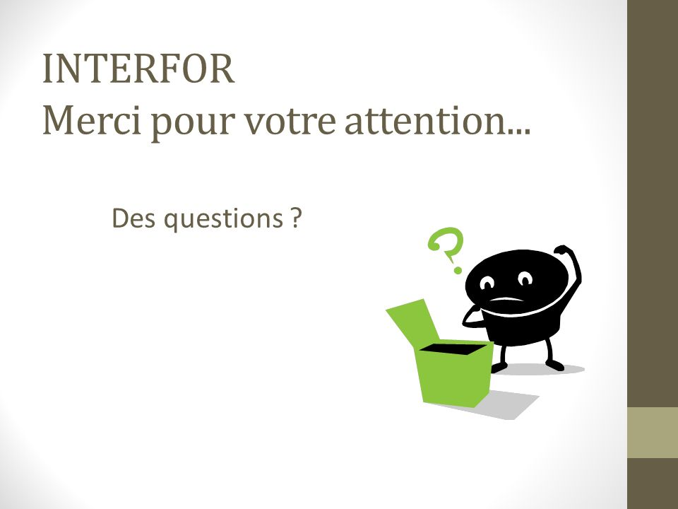 INTERFOR Merci pour votre attention... Des questions ?