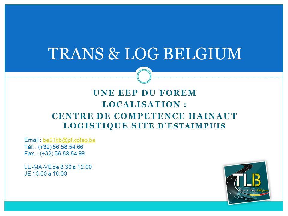 UNE EEP DU FOREM LOCALISATION : CENTRE DE COMPETENCE HAINAUT LOGISTIQUE SIT E DESTAIMPUIS TRANS & LOG BELGIUM Email : be01tlb@pf.cofep.bebe01tlb@pf.co