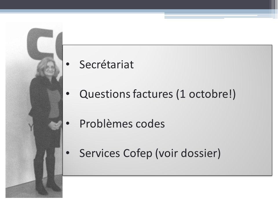 Secrétariat Questions factures (1 octobre!) Problèmes codes Services Cofep (voir dossier) Secrétariat Questions factures (1 octobre!) Problèmes codes
