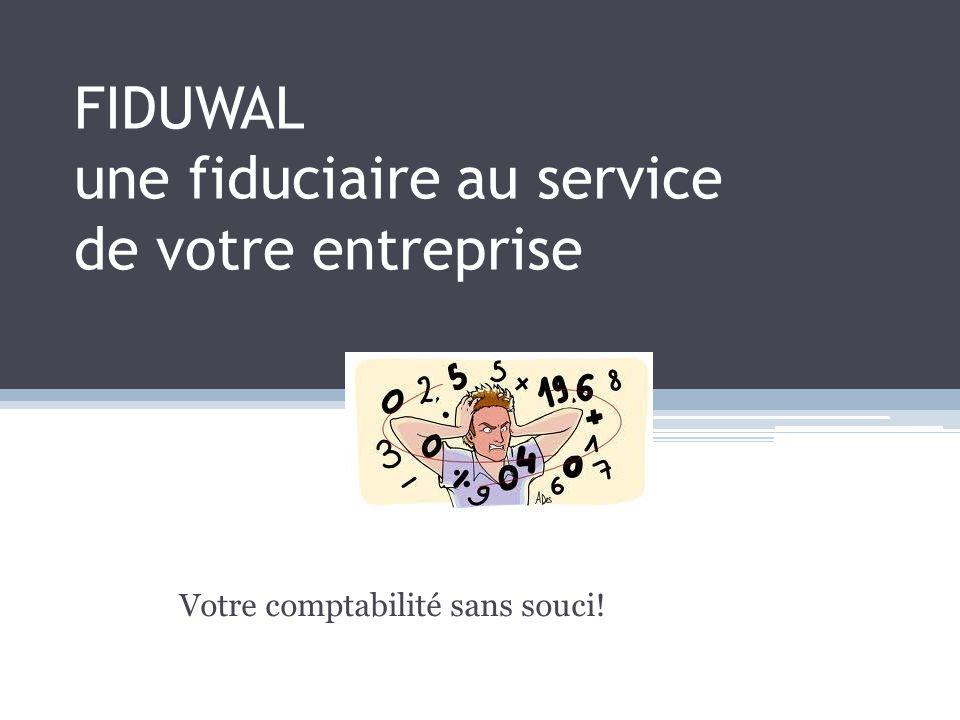FIDUWAL une fiduciaire au service de votre entreprise Votre comptabilité sans souci!